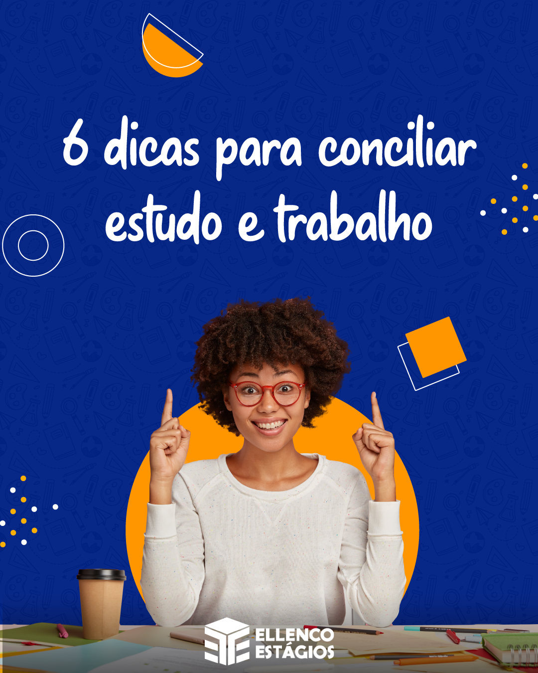 6 Dicas indispensáveis para conciliar estudo e trabalho!