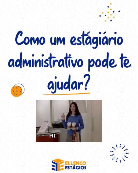 Como um estagiário administrativo pode te ajudar?